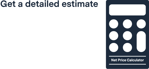 Get a detailed estimate using our Net Price Calculator