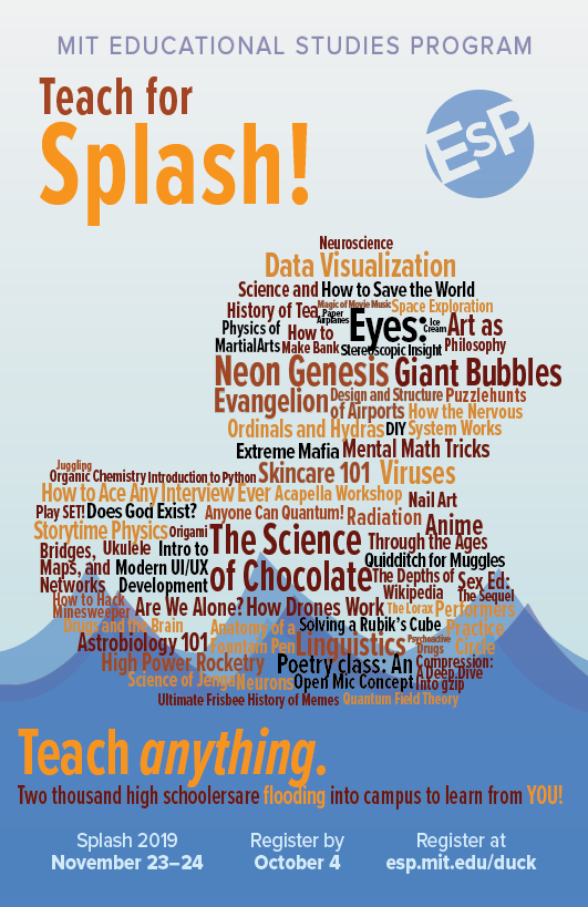"poster. says ""Teach for Splash!"", and a duck made out of words with names of dozens of past classes. on the bottom: ""Teach anything. Two thousand high schoolers are flooding into campus to learn from YOU!"""