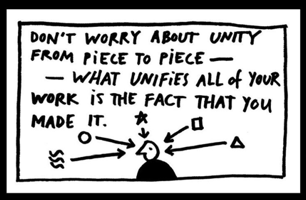 """handwritten """"don't worry about unity from piece to piece—what unifies all of your work is the fact that you made it."""" underneath, a drawing of a person with different shapes pointing to their head."""