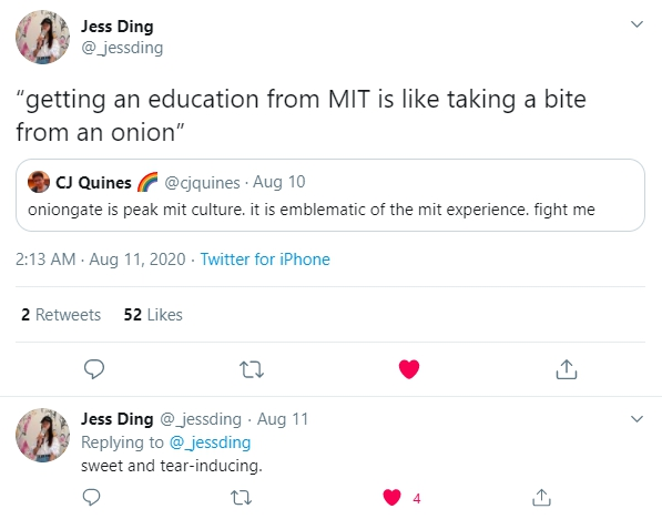 """@cjquines tweets """"oniongate is peak mit culture. it is emblematic of the mit experience. fight me"""". @_jessding retweets saying """"getting an education from MIT is like taking a bite from an onion"""". in a reply, they say """"sweat and tear-inducing."""""""