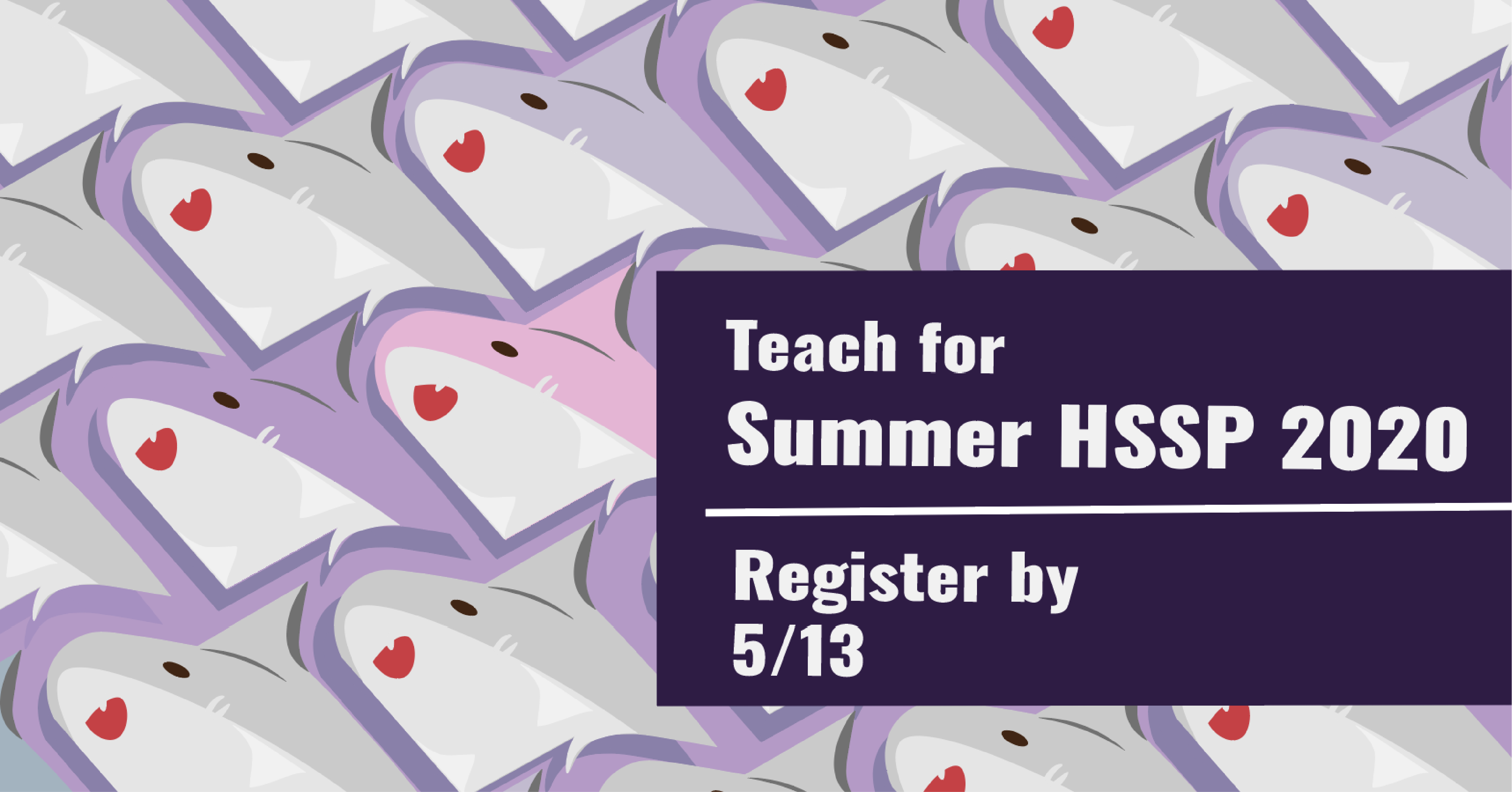 "some tesselating sharks in the background, and ""teach for summer hssp 2020 register by 5/13"" in foreground"