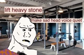 """a meme of a caveman figure in a gym saying """"lift heavy stone make sad head voice quiet"""""""