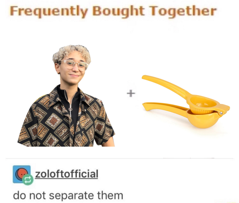 """caption: """"frequently bought together"""", a picture of me and a picture of a lemon squeezer, and then a tumblr comment that says """"do not separate them"""""""