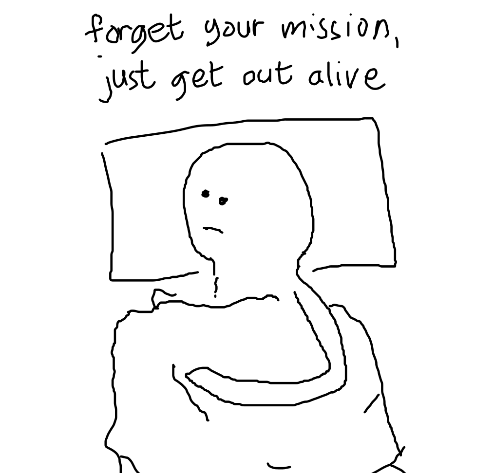 "text: ""forget your mission, just get out alive"", over drawing of someone lying on bed, staring in distance"