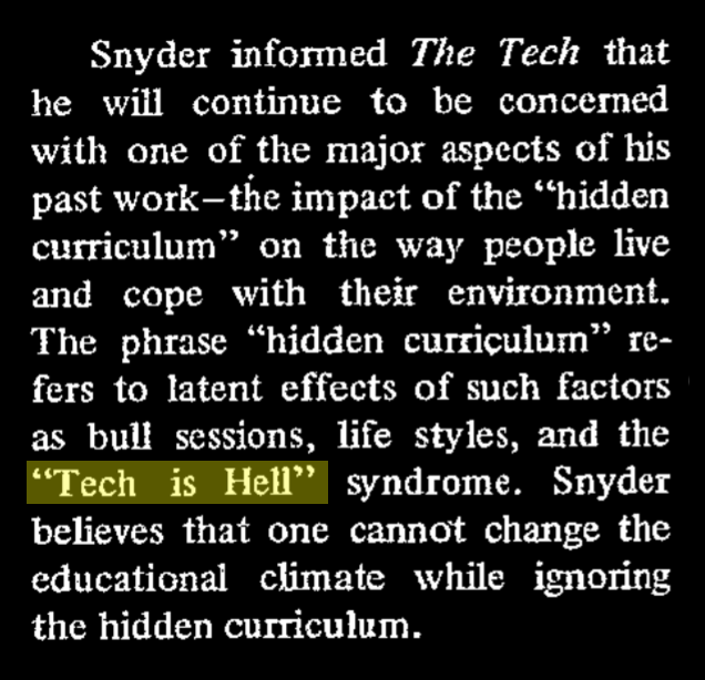 """excerpt """"The phrase hidden curriculum refers to latent effects of such factors as bull sessions, life styles, and the Tech is Hell syndrome. Snyder believes that one cannot change the educational climate while ignoring the hidden curriculum."""""""